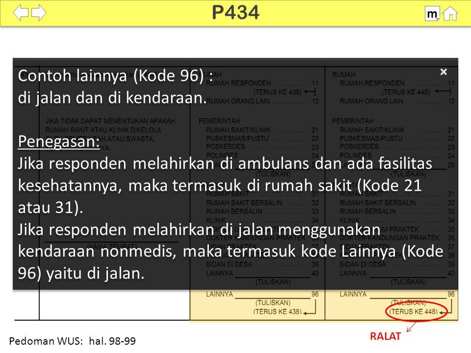 Contoh lainnya (Kode 96) : di jalan dan di kendaraan. Penegasan: Jika responden melahirkan di ambulans dan ada fasilitas kesehatannya, maka termasuk d