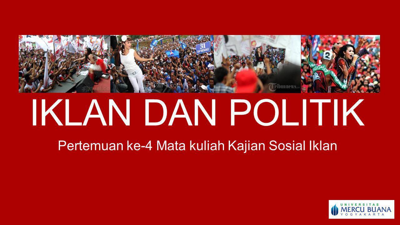 IKLAN DAN POLITIK Pertemuan ke-4 Mata kuliah Kajian Sosial Iklan
