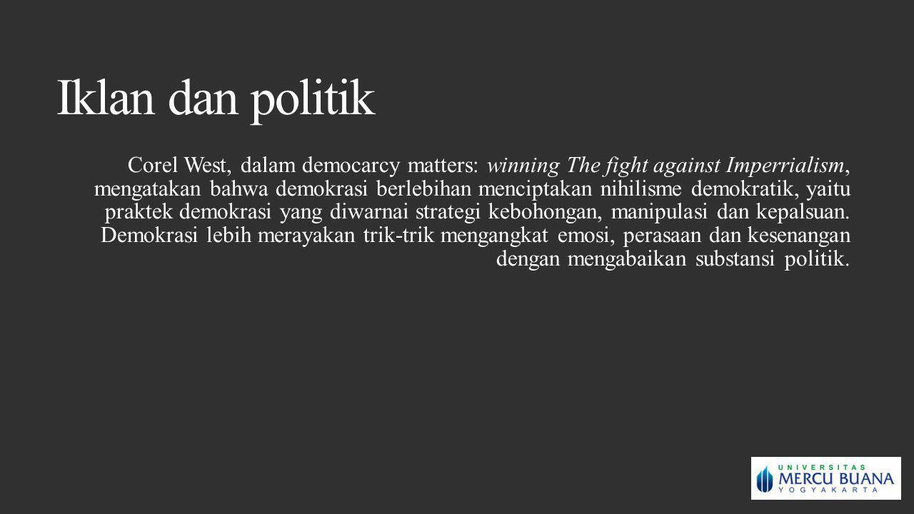 Iklan dan politik Corel West, dalam democarcy matters: winning The fight against Imperrialism, mengatakan bahwa demokrasi berlebihan menciptakan nihil