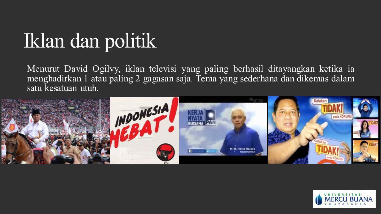 Iklan dan politik Menurut David Ogilvy, iklan televisi yang paling berhasil ditayangkan ketika ia menghadirkan 1 atau paling 2 gagasan saja. Tema yang