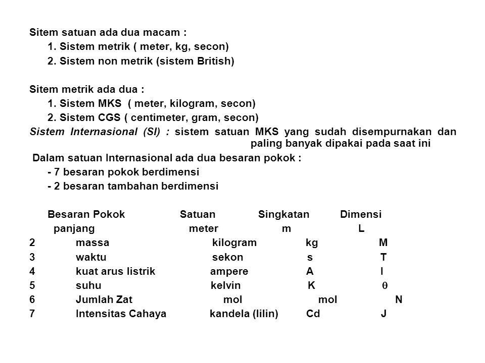 Sitem satuan ada dua macam : 1.Sistem metrik ( meter, kg, secon) 2.