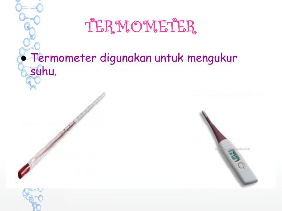 TERMOMETER ●Termometer digunakan untuk mengukur suhu.
