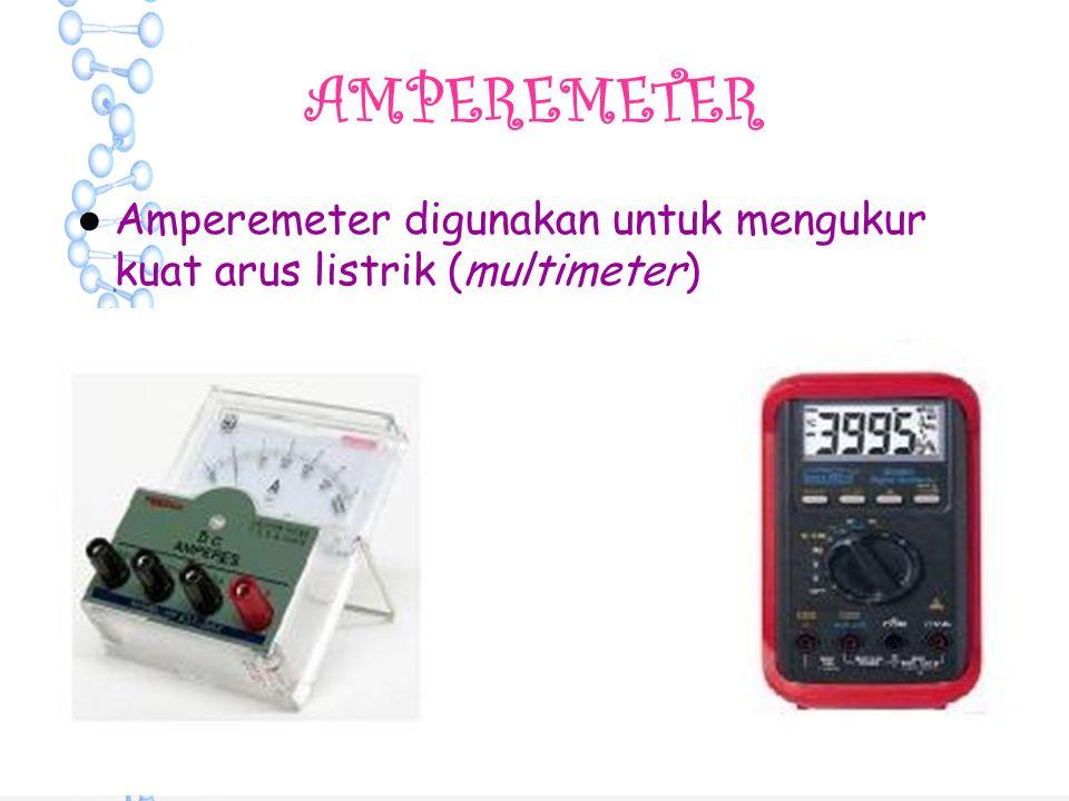 AMPEREMETER ●A●Amperemeter digunakan untuk mengukur kuat arus listrik (multimeter)