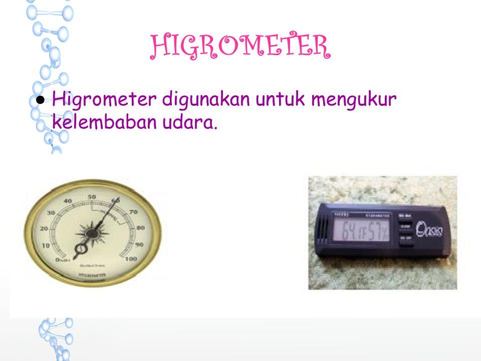 HIGROMETER ●Higrometer digunakan untuk mengukur kelembaban udara.