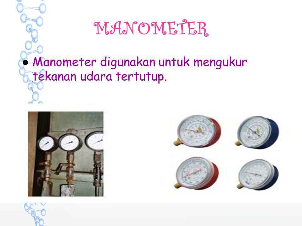MANOMETER ●Manometer digunakan untuk mengukur tekanan udara tertutup.