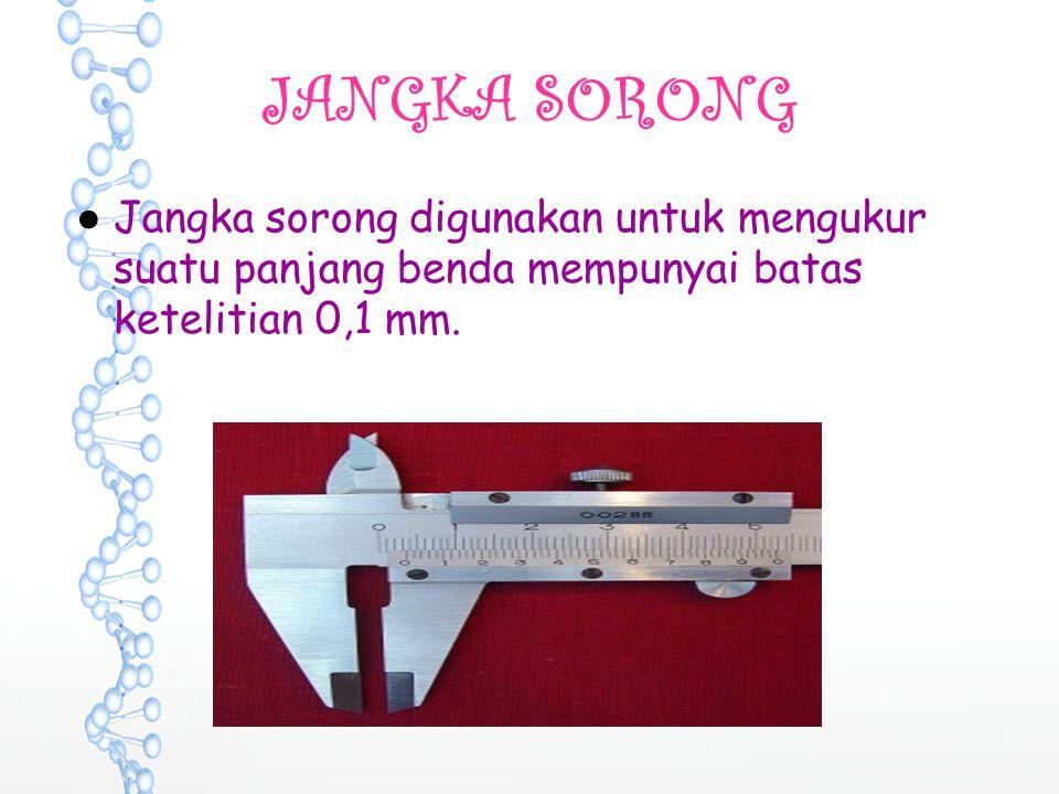 JANGKA SORONG ●Jangka sorong digunakan untuk mengukur suatu panjang benda mempunyai batas ketelitian 0,1 mm.