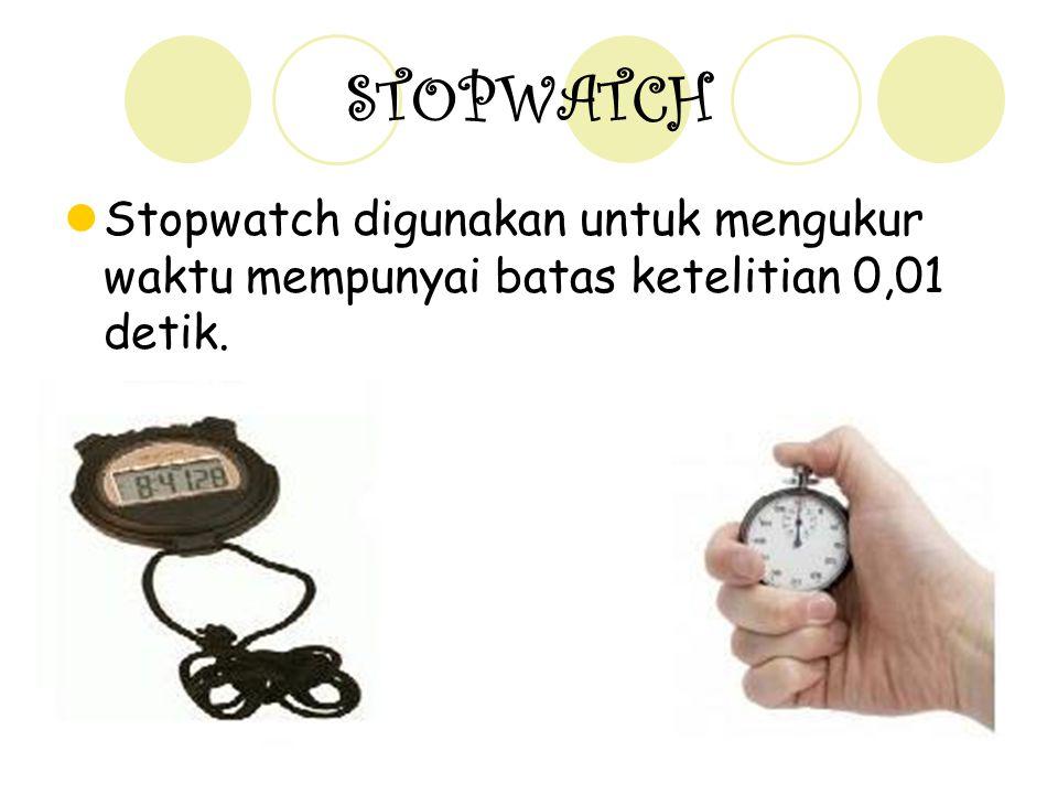 12 STOPWATCH Stopwatch digunakan untuk mengukur waktu mempunyai batas ketelitian 0,01 detik.
