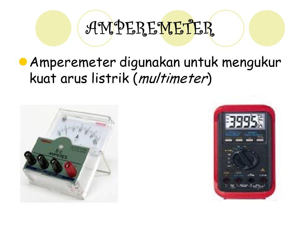 14 AMPEREMETER Amperemeter digunakan untuk mengukur kuat arus listrik (multimeter)