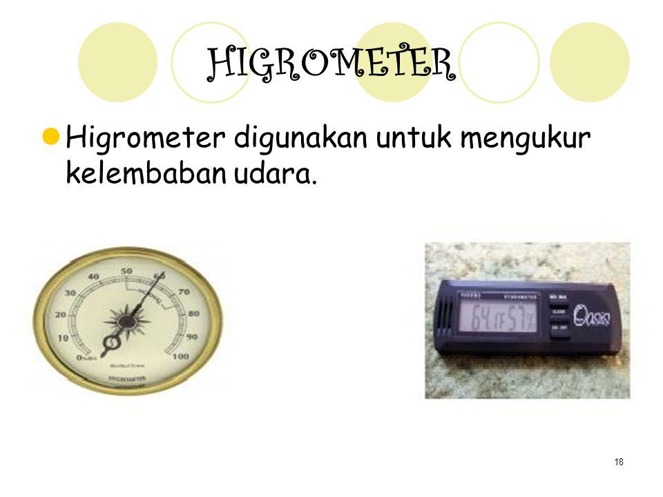 18 HIGROMETER Higrometer digunakan untuk mengukur kelembaban udara.