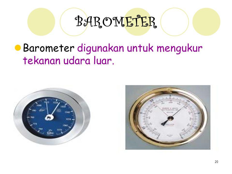 20 BAROMETER Barometer digunakan untuk mengukur tekanan udara luar.
