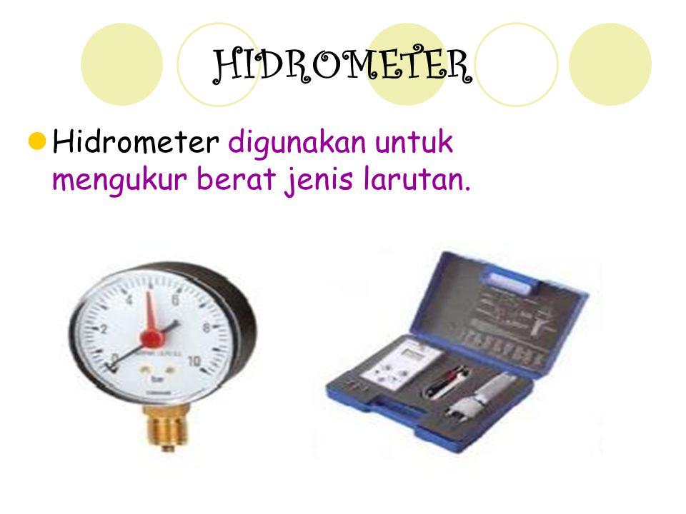 21 HIDROMETER Hidrometer digunakan untuk mengukur berat jenis larutan.