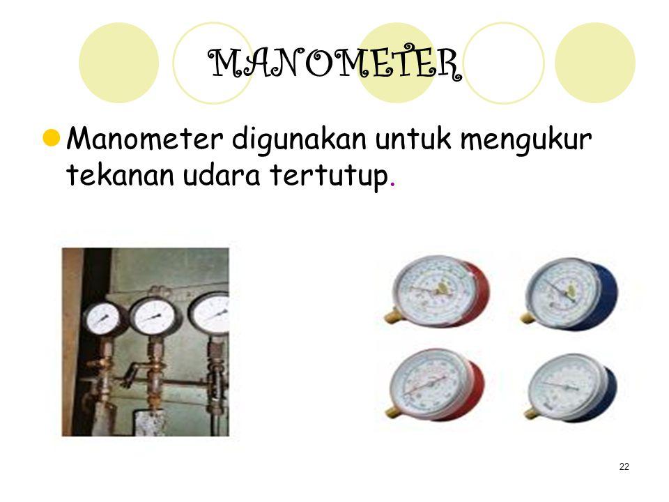 22 MANOMETER Manometer digunakan untuk mengukur tekanan udara tertutup.