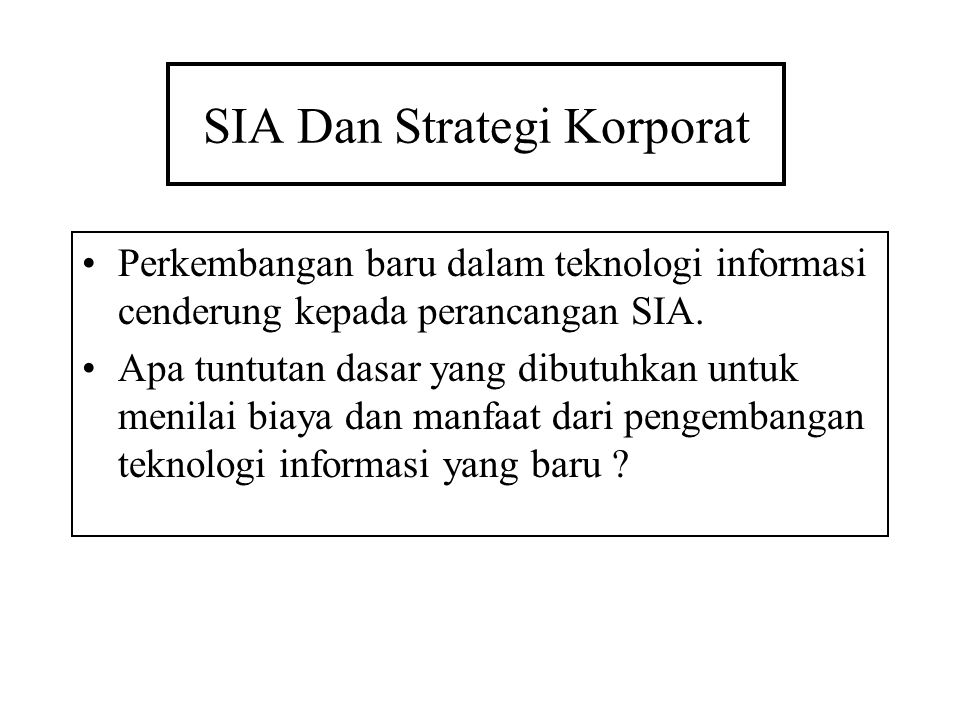 SIA Dan Strategi Korporat Perkembangan baru dalam teknologi informasi cenderung kepada perancangan SIA.
