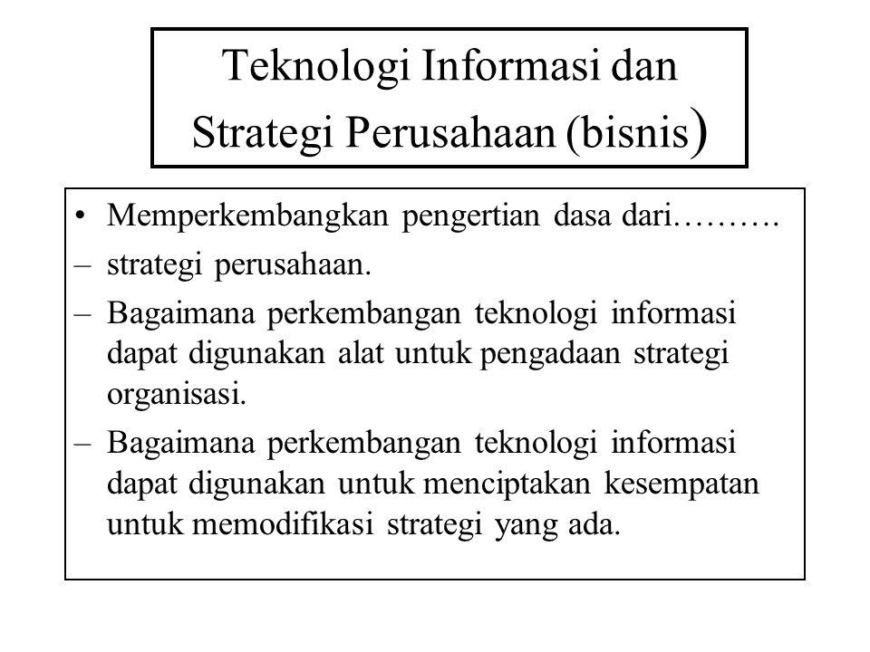 Teknologi Informasi dan Strategi Perusahaan (bisnis ) Memperkembangkan pengertian dasa dari……….