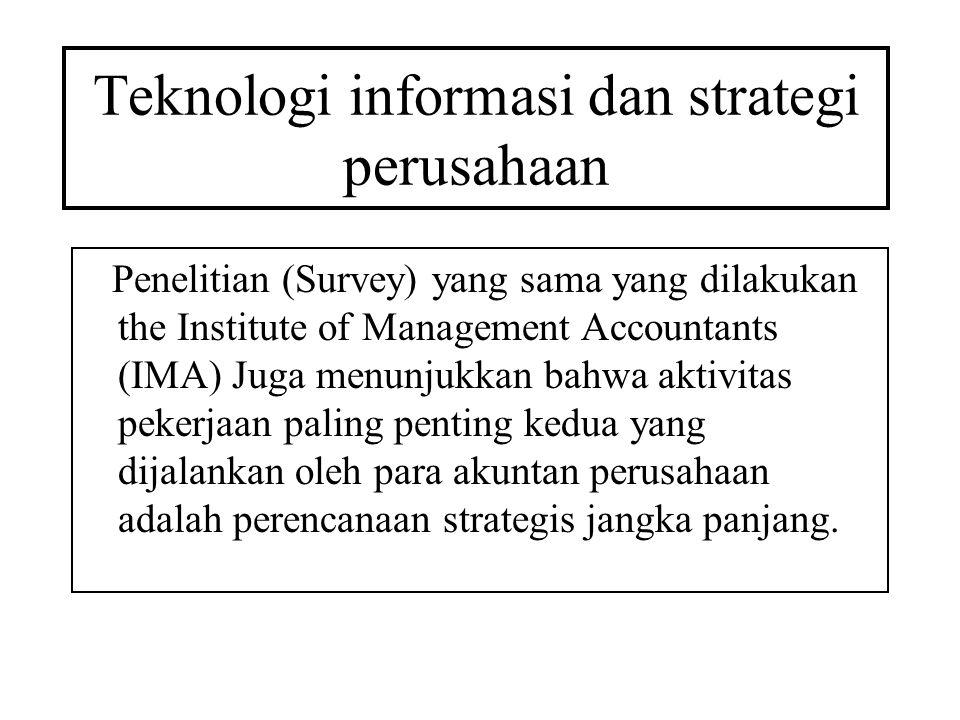 Teknologi informasi dan strategi perusahaan Penelitian (Survey) yang sama yang dilakukan the Institute of Management Accountants (IMA) Juga menunjukkan bahwa aktivitas pekerjaan paling penting kedua yang dijalankan oleh para akuntan perusahaan adalah perencanaan strategis jangka panjang.