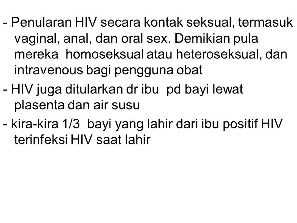 - Penularan HIV secara kontak seksual, termasuk vaginal, anal, dan oral sex. Demikian pula mereka homoseksual atau heteroseksual, dan intravenous bagi
