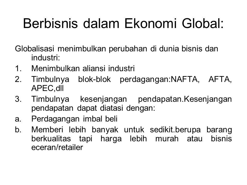 Berbisnis dalam Ekonomi Global: Globalisasi menimbulkan perubahan di dunia bisnis dan industri: 1.Menimbulkan aliansi industri 2.Timbulnya blok-blok p