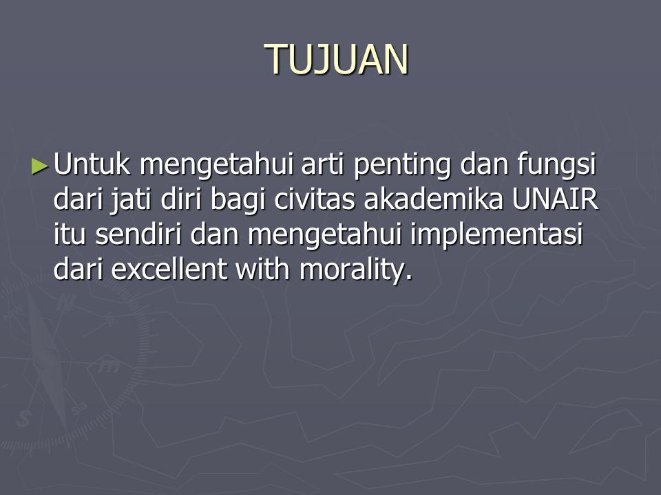 ► Untuk mengetahui arti penting dan fungsi dari jati diri bagi civitas akademika UNAIR itu sendiri dan mengetahui implementasi dari excellent with mor