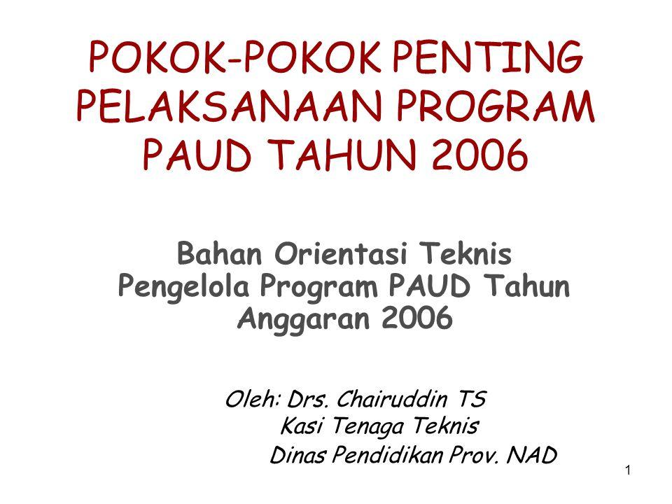 1 POKOK-POKOK PENTING PELAKSANAAN PROGRAM PAUD TAHUN 2006 Bahan Orientasi Teknis Pengelola Program PAUD Tahun Anggaran 2006 Oleh: Drs.