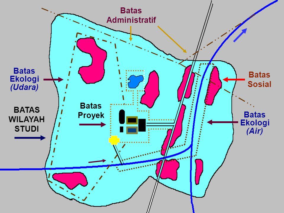 Batas Ekologi (Air) Batas Ekologi (Udara) Batas Sosial Batas Proyek BATAS WILAYAH STUDI Batas Administratif