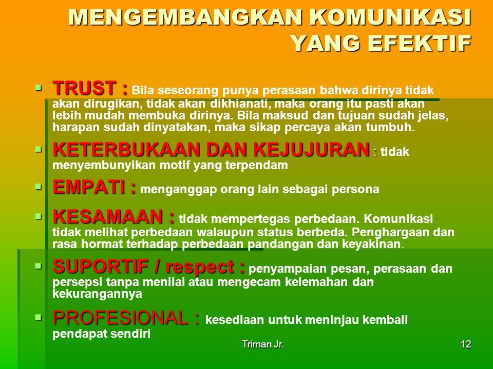 Triman Jr.12  TRUST :  TRUST : Bila seseorang punya perasaan bahwa dirinya tidak akan dirugikan, tidak akan dikhianati, maka orang itu pasti akan le