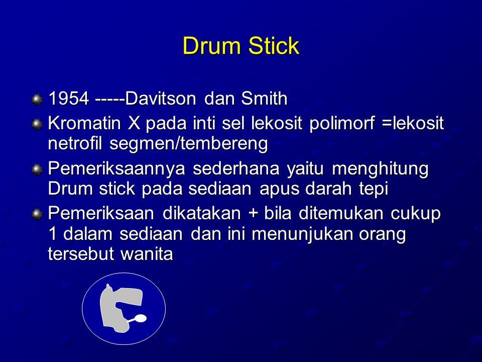 Drum Stick 1954 -----Davitson dan Smith Kromatin X pada inti sel lekosit polimorf =lekosit netrofil segmen/tembereng Pemeriksaannya sederhana yaitu me