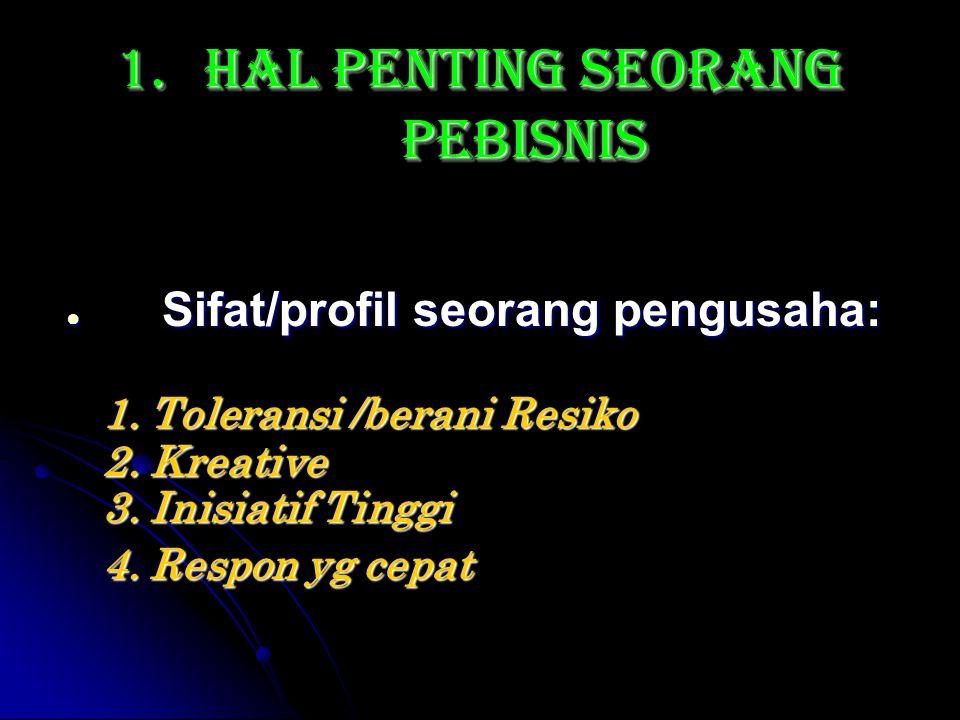 1.HAL PENTING SEORANG PEBISNIS ● Sifat/profil seorang pengusaha: 1.