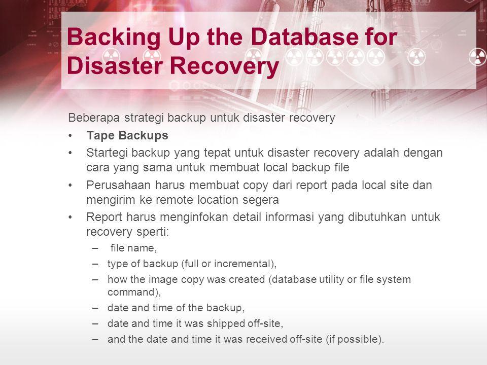 Backing Up the Database for Disaster Recovery Beberapa strategi backup untuk disaster recovery Tape Backups Startegi backup yang tepat untuk disaster