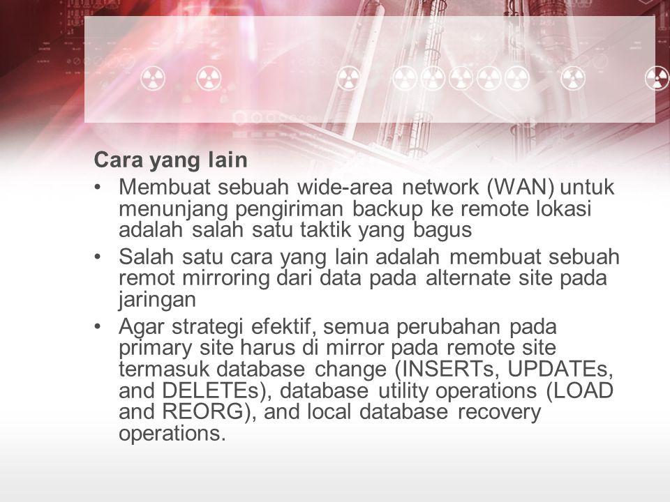 Cara yang lain Membuat sebuah wide-area network (WAN) untuk menunjang pengiriman backup ke remote lokasi adalah salah satu taktik yang bagus Salah sat