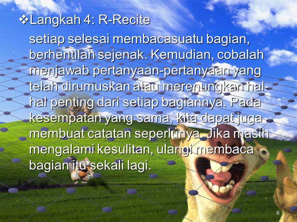  Langkah 4: R-Recite setiap selesai membacasuatu bagian, berhentilah sejenak.