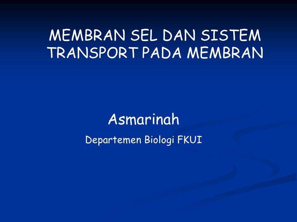 MEMBRAN SEL DAN SISTEM TRANSPORT PADA MEMBRAN Asmarinah Departemen Biologi FKUI