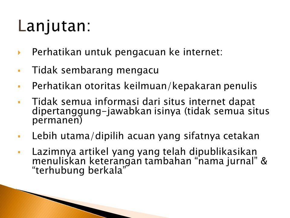  Perhatikan untuk pengacuan ke internet:  Tidak sembarang mengacu  Perhatikan otoritas keilmuan/kepakaran penulis  Tidak semua informasi dari situ