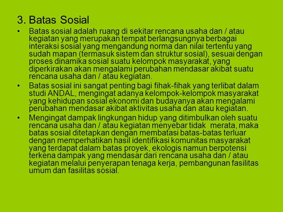 3.Batas Sosial Batas sosial adalah ruang di sekitar rencana usaha dan / atau kegiatan yang merupakan tempat berlangsungnya berbagai interaksi sosial y