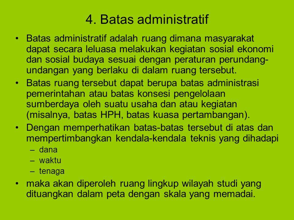 4. Batas administratif Batas administratif adalah ruang dimana masyarakat dapat secara leluasa melakukan kegiatan sosial ekonomi dan sosial budaya ses