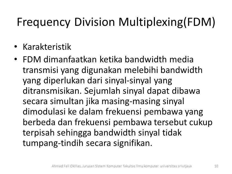 Frequency Division Multiplexing(FDM) Karakteristik FDM dimanfaatkan ketika bandwidth media transmisi yang digunakan melebihi bandwidth yang diperlukan dari sinyal-sinyal yang ditransmisikan.