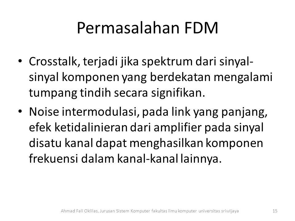 Permasalahan FDM Crosstalk, terjadi jika spektrum dari sinyal- sinyal komponen yang berdekatan mengalami tumpang tindih secara signifikan.