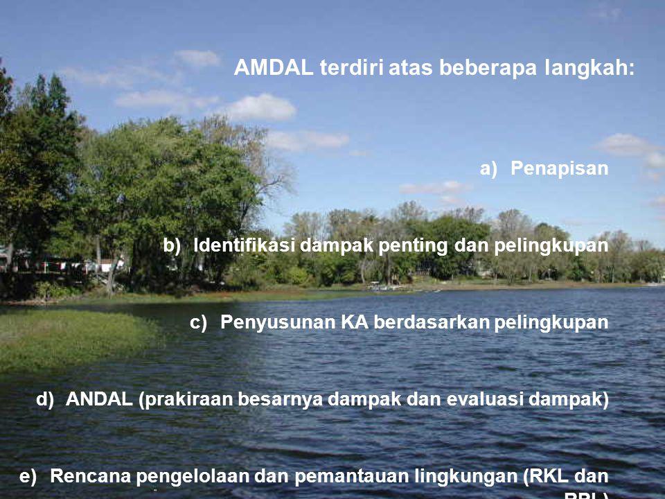 a) Penapisan b) Identifikasi dampak penting dan pelingkupan c) Penyusunan KA berdasarkan pelingkupan d) ANDAL (prakiraan besarnya dampak dan evaluasi