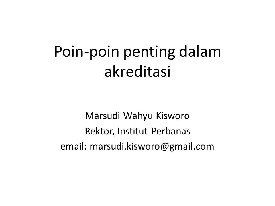 Poin-poin penting dalam akreditasi Marsudi Wahyu Kisworo Rektor, Institut Perbanas email: marsudi.kisworo@gmail.com