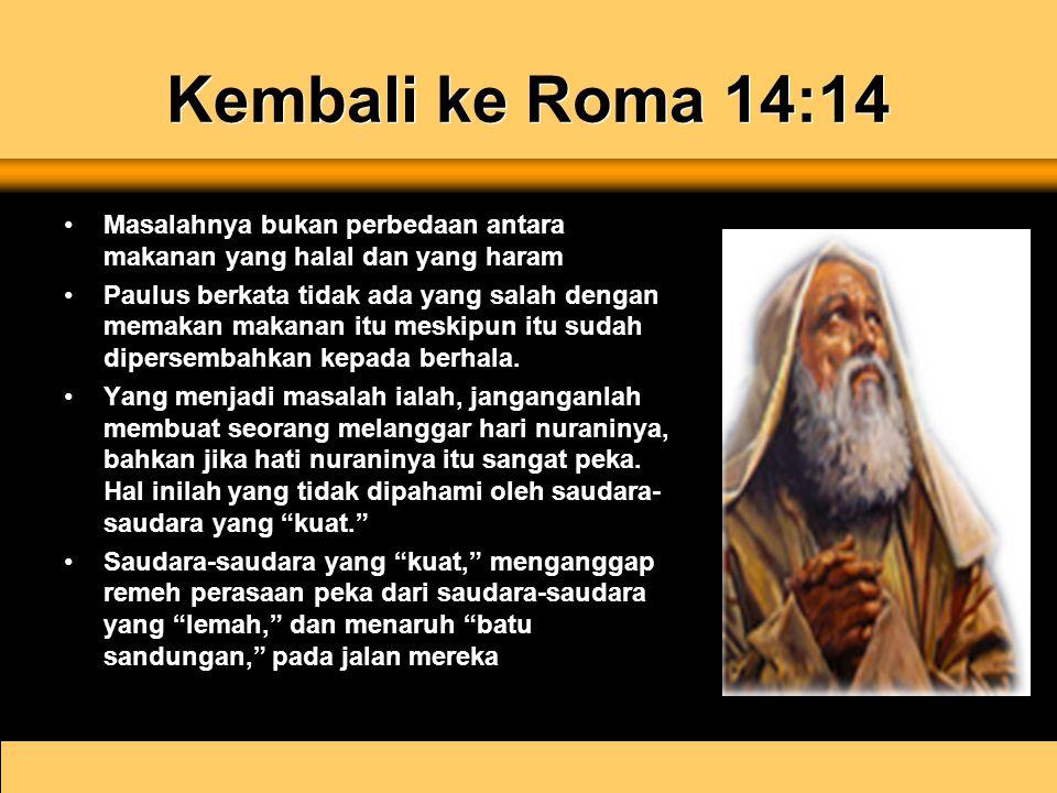 Kembali ke Roma 14:14 Masalahnya bukan perbedaan antara makanan yang halal dan yang haram Paulus berkata tidak ada yang salah dengan memakan makanan i