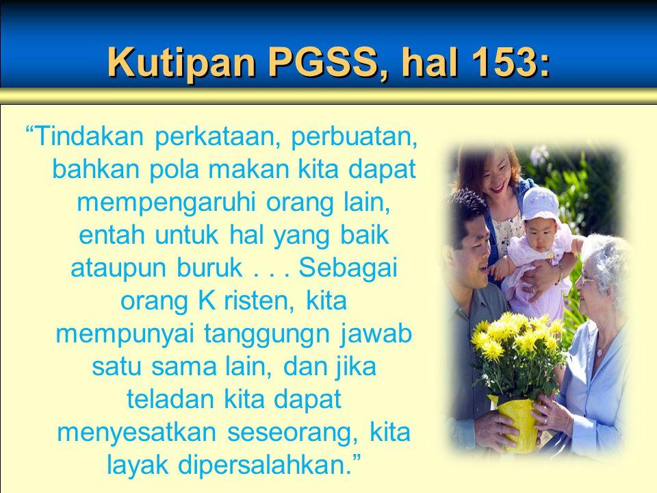 """Kutipan PGSS, hal 153: """"Tindakan perkataan, perbuatan, bahkan pola makan kita dapat mempengaruhi orang lain, entah untuk hal yang baik ataupun buruk.."""