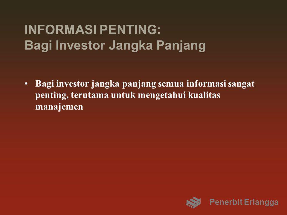 INFORMASI PENTING: Bagi Investor Jangka Panjang Bagi investor jangka panjang semua informasi sangat penting, terutama untuk mengetahui kualitas manajemen Penerbit Erlangga