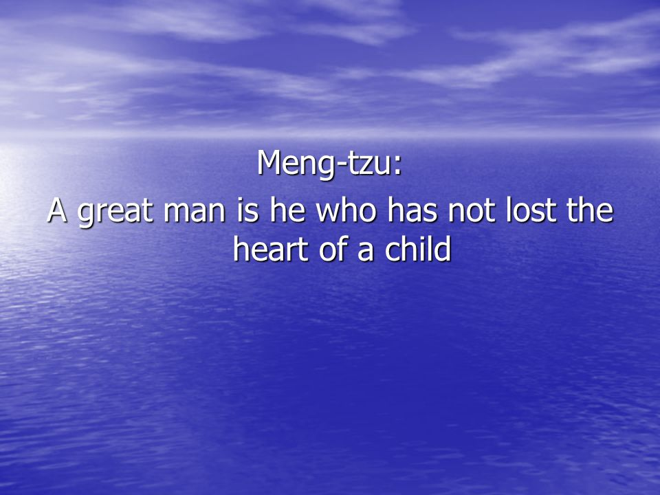 Meng-tzu: A great man is he who has not lost the heart of a child