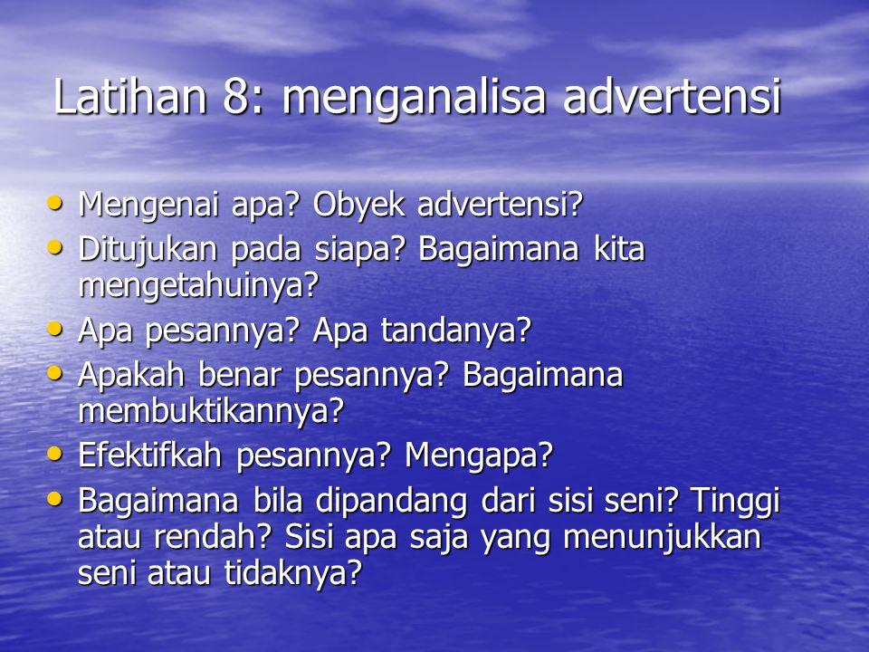Latihan 8: menganalisa advertensi Mengenai apa? Obyek advertensi? Mengenai apa? Obyek advertensi? Ditujukan pada siapa? Bagaimana kita mengetahuinya?