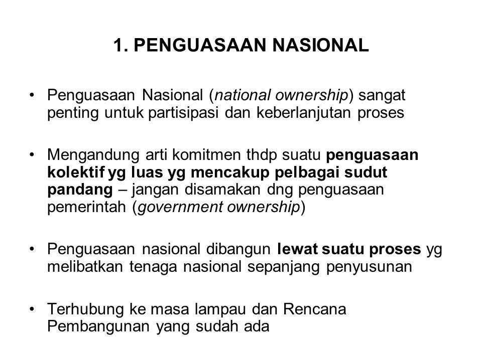 1. PENGUASAAN NASIONAL Penguasaan Nasional (national ownership) sangat penting untuk partisipasi dan keberlanjutan proses Mengandung arti komitmen thd