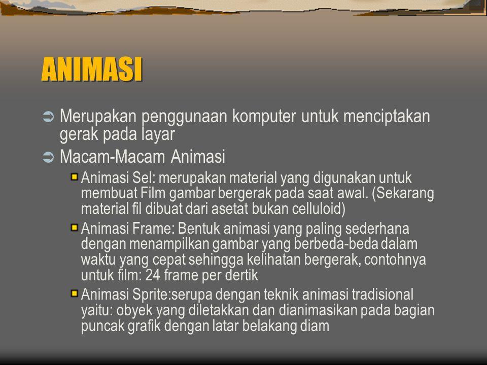 ANIMASI  Merupakan penggunaan komputer untuk menciptakan gerak pada layar  Macam-Macam Animasi Animasi Sel: merupakan material yang digunakan untuk membuat Film gambar bergerak pada saat awal.