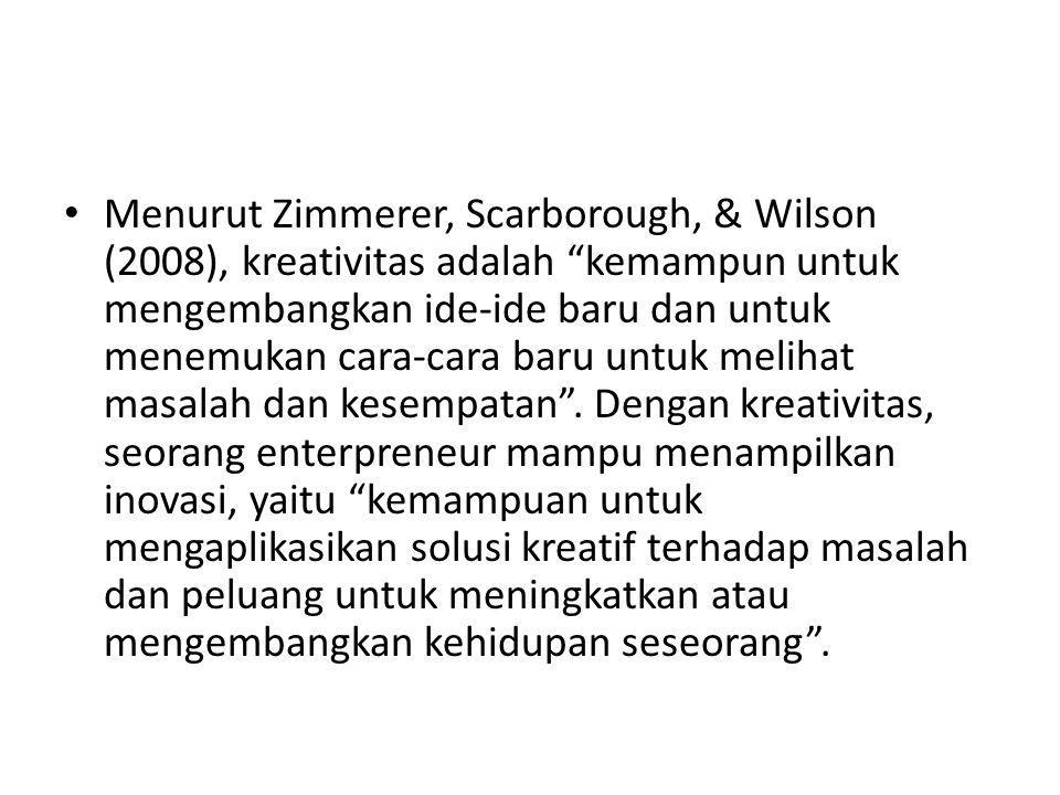"""Menurut Zimmerer, Scarborough, & Wilson (2008), kreativitas adalah """"kemampun untuk mengembangkan ide-ide baru dan untuk menemukan cara-cara baru untuk"""