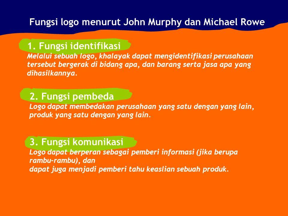 Fungsi logo menurut John Murphy dan Michael Rowe 1. Fungsi identifikasi Melalui sebuah logo, khalayak dapat mengidentifikasi perusahaan tersebut berge