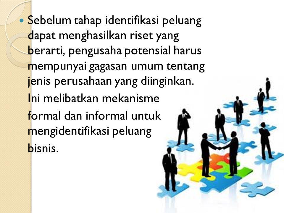 11 Sebelum tahap identifikasi peluang dapat menghasilkan riset yang berarti, pengusaha potensial harus mempunyai gagasan umum tentang jenis perusahaan