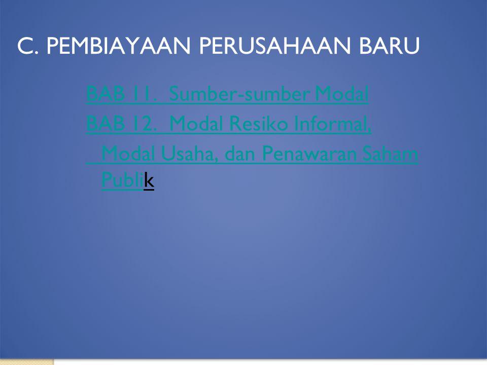 44 BAB 11. Sumber-sumber Modal BAB 12. Modal Resiko Informal, Modal Usaha, dan Penawaran Saham PubliModal Usaha, dan Penawaran Saham Publik C. PEMBIAY
