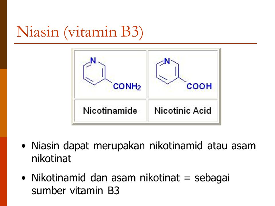 Niasin (vitamin B3) Niasin dapat merupakan nikotinamid atau asam nikotinat Nikotinamid dan asam nikotinat = sebagai sumber vitamin B3